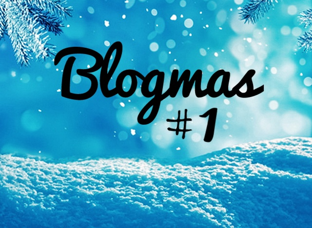 Blogmas 2018 | Blogmas # 1❄